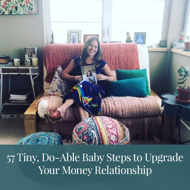 57 Tiny, Do-Able Baby Steps to Upgrade your Money Relationship