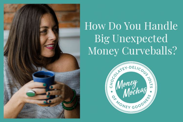 How Do You Handle Big Unexpected Money Curveballs?